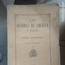 Libros antiguos: EMILIO CASTELAR. LAS GUERRAS DE AMÉRICA Y EGIPTO. HISTORIA CONTEMPORÁNEA. Lote 180015910