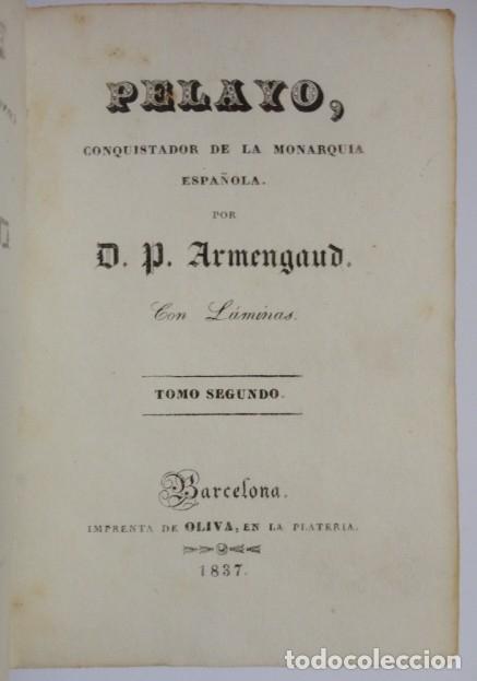 PEDRO DE ARMENGAUD - PELAYO, CONQUISTADOR DE LA MONARQUIA ESPAÑOLA (TOMOII)- IMPRENTA DE OLIVA 1837 (Libros Antiguos, Raros y Curiosos - Historia - Otros)