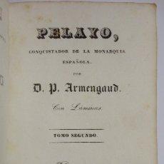 Libros antiguos: PEDRO DE ARMENGAUD - PELAYO, CONQUISTADOR DE LA MONARQUIA ESPAÑOLA (TOMOII)- IMPRENTA DE OLIVA 1837. Lote 180085906