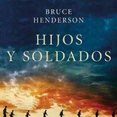 Libros antiguos: HIJOS Y SOLDADOS. BRUCE HENDERSON (ED.CRÍTICA). Lote 180221780