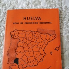 Libros antiguos: LIBRO HUELVA POLO DE PROMOCIÓN INDUSTRIAL FEBRERO 1964 EN SU INTERIOR 3 MAPAS, VER FOTOS. Lote 180225755