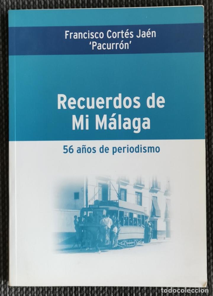 RECUERDOS DE MI MÁLAGA -56 AÑOS DE PERIODISMO - FRANCISCO CORTÉS JAÉN - 2004 - 185 PÁG. (Libros Antiguos, Raros y Curiosos - Historia - Otros)