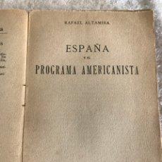 Libros antiguos: ESPAÑA Y EL PROGRAMA AMERICANISTA- RAFAEL ALTAMIRA. Lote 180328575