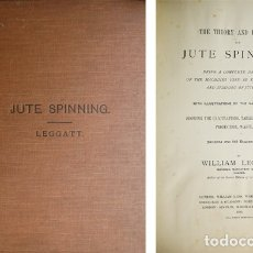 Libros antiguos: LEGGATT, WILLIAM. THE THEORY AND PRACTICE OF JUTE SPINNING. BEING A COMPLETE DESCRIPTION OF... 1893.. Lote 180329587