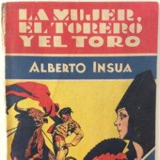 Libros antiguos: LA MUJER EL TORERO Y EL TORO. ALBERTO INSUA. EDITORIAL ESTAMPA. 1930. Lote 180408702
