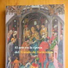 Libros antiguos: EL ARTE EN LA EPOCA DEL TRATADO DE TORDESILLAS.CONSEJERIA DE CULTURA Y TURISMO CASTILLA LEON.1994. Lote 180417012