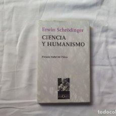 Libros antiguos: CIENCIA Y HUMANISMO - ERWIN SCHROEDINGER - PREMIO NOBEL DE FÍSICA - METATEMAS - TUSQUETS EDITORES. Lote 180466668