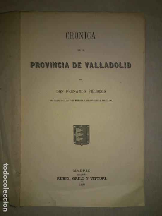 CRONICA DE LA PROVINCIA DE VALLADOLID - AÑO 1869 - D.F.FULGOSIO - GRABADOS. (Libros Antiguos, Raros y Curiosos - Historia - Otros)