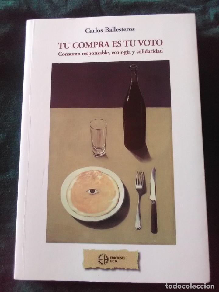 TU COMPRA ES TU VOTO - CARLOS BALLESTEROS - 1ª EDICION DE 2007 (Libros Antiguos, Raros y Curiosos - Pensamiento - Otros)