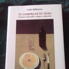 Libros antiguos: TU COMPRA ES TU VOTO - CARLOS BALLESTEROS - 1ª EDICION DE 2007. Lote 180858115