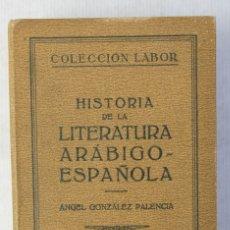 Libros antiguos: HISTORIA DE LA LITERATURA ARÁBIGO-ESPAÑOLA-ANGEL GONZALEZ PALENCIA-EDITORIAL LABOR, 1928. Lote 180861660