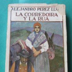 Libros antiguos: LA CORREDOIRA Y LA RUA. ALEJANDRO PÉREZ LUGIN. MADRID 1923. 280 PÁGINAS. 19 X 13 CM.. Lote 180869280