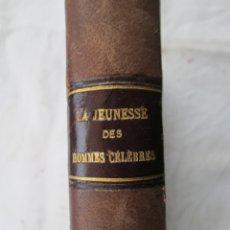 Libros antiguos: LA JEUNESSE DES HOMMES CÉLÉBRES - FRANCÉS.. Lote 181116022