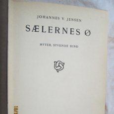 Libros antiguos: JOHANNES V. JENSEN - SAELERNES O - MYTER, SYVENDE BIND - 1934.. Lote 181136418