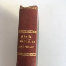 Libros antiguos: LIBRO MANUAL DE ALCOHOLES DEL IMPUESTO SOBRE LOS ALCOHOLES, AGUARDIENTES Y LICORES, 1904,ABELLA. Lote 181155343