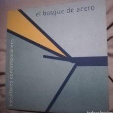 Libros antiguos: EL BOSQUE DE ACERO ESCULTORES CONTEMPORÁNEOS, 2010. Lote 181234840