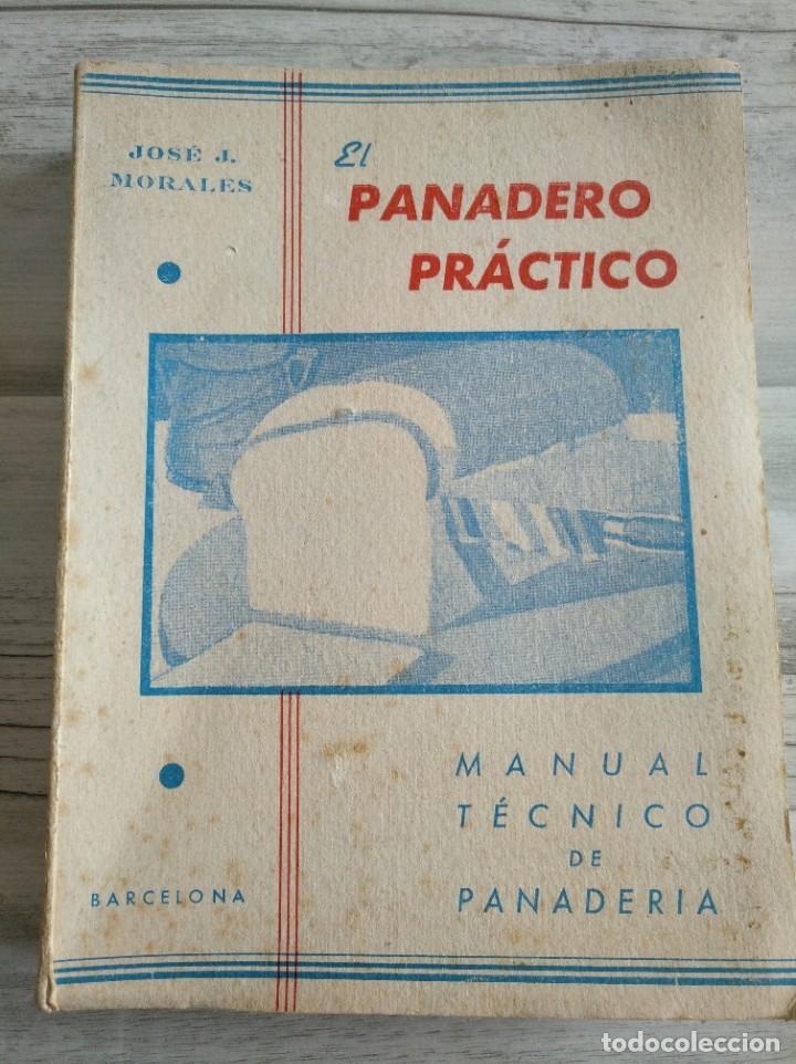 RARO: EL PANADERO PRÁCTICO, MANUAL TÉCNICO DE PANADERÍA - JOSÉ J. MORALES (Libros Antiguos, Raros y Curiosos - Cocina y Gastronomía)