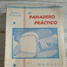 Libros antiguos: RARO: EL PANADERO PRÁCTICO, MANUAL TÉCNICO DE PANADERÍA - JOSÉ J. MORALES. Lote 181404818