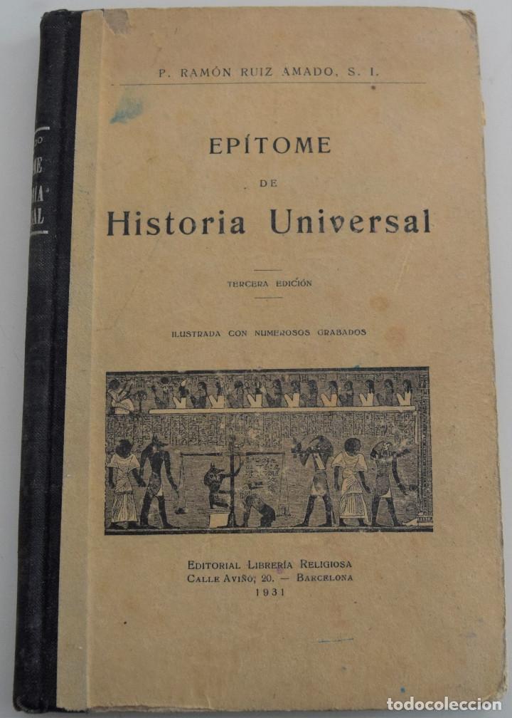 EPÍTOME DE HISTORIA UNIVERSAL - TERCERA EDICIÓN - P. RAMÓN RUIZ AMADO - AÑO 1931 (Libros Antiguos, Raros y Curiosos - Historia - Otros)
