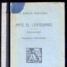 Libros antiguos: GARCÍA MERCADAL, JOSÉ. ANTE EL CENTENARIO. ZARAGOZANAS. 1908.. Lote 181551492
