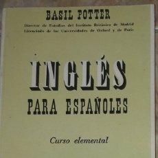 Libros antiguos: INGLES PARA ESPAÑOLES CURSO ELEMENTAL BASIL POTTER. Lote 181883761