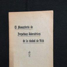Libros antiguos: JAIME COLLELL. EL MONASTERIO DE PERPETUAS ADORATRICES DE LA CIUDAD DE VICH. IMP. ANGLADA. VICH,1911.. Lote 181948365