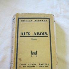 Libros antiguos: AUX ABOIS - TRISTAN BERNARD - ALBIN MICHEL 1933 - EDICIÓN ORIGINAL - EJEMPLAR DE UNA TIRADA DE 40. . Lote 181952030