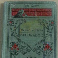 Libros antiguos: JOSÉ CUCHY, MANUAL DEL PINTOR DECORADOR. MANUALES GALLACH, 100, BUENOS AIRES S.D.,. Lote 182092117