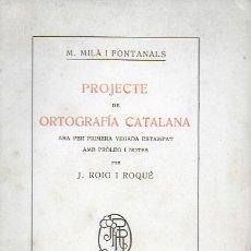 Libros antiguos: PROJECTE DE ORTOGRAFÍA CATALANA... / M. MILÀ I FONTANALS; PROL. J. ROIG I ROQUÉ. BCN, 1915. 1A. ED.. Lote 182204921