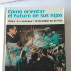 Libros antiguos: COMO ORIENTAR EL FUTURO DE SUS HIJOS 1976. Lote 182236910