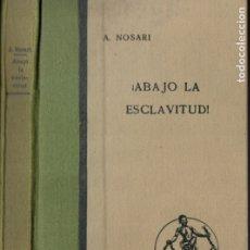 Libros antiguos: A. NOSARI : ABAJO LA ESCLAVITUD (ARALUCE SALGARI, 1931) PRIMERA EDICIÓN. Lote 182245740
