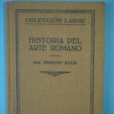Libros antiguos: HISTORIA DEL ARTE ROMANO - KERBERT KOCH - EDITORIAL LABOR, 1926 (TAPA DURA, BUEN ESTADO). Lote 182374488