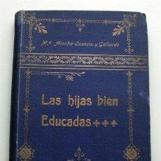 Libros antiguos: LAS HIJAS BIEN EDUCADAS. Mª ATOCHA OSSORIO Y GALLARDO. SDAD. GRAL. PUBLICACIONES, BARCELONA (CA.1906. Lote 182494238