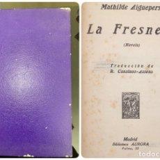 Libros antiguos: LA FRESNEDA. MATHILE AIGUEPERSE. BIBLIOTECA AURORA. MADRID. PAGS: 265. Lote 182519141