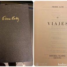 Libros antiguos: VIAJES II. PIERRE LOTI. EDITORIAL PLANETA. BARCELONA, 1973.PAGS: 1701. Lote 182529043