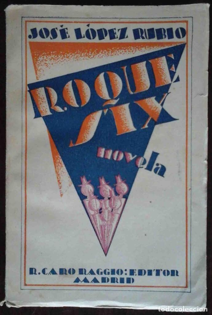 ROQUE SIX (JOSÉ LÓPEZ RUBIO) R. CARO RAGGIO EDITOR 1927 (Libros Antiguos, Raros y Curiosos - Literatura - Otros)