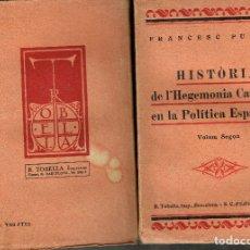 Livres anciens: FRANCESC PUJOLS HISTÒRIA DE L'HEGEMONIA CATALANA EN LA POLÍTICA ESPANYOLA 1926 R.TOBELLA 2 VOLS. Lote 182849812