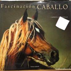 Libros antiguos: LIBRO FASCINACIÓN CABALLO .GABRIELE BOISELLE FEIERABEND. PRINTED IN ITALY 2003. Lote 182887880