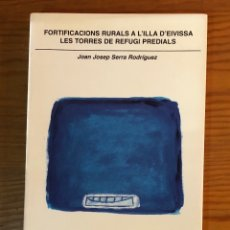Libros antiguos: FORTIFICACIONS RURALS D´EIVISSA LESTORRES DE REFUGI PREDIALS(21€). Lote 182907305