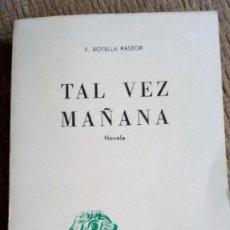 Libros antiguos: TAL VEZ MAÑANA. NOVELA - V. BOTELLA PASTOR. Lote 183360336