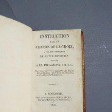 Libros antiguos: INSTRUCTION SUR LE CHEMIN DE LA CROIX AVEC LES PRATIQUES DE CETTE DEVOTION-TOULOUSE 1830. Lote 183366243