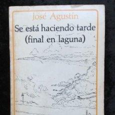 Libros antiguos: JOSÉ AGUSTÍN - SE ESTÁ HACIENDO TARDE (FINAL EN LAGUNA) JOAQUÍN MORTIZ - PRIMERA EDICIÓN. Lote 183520461