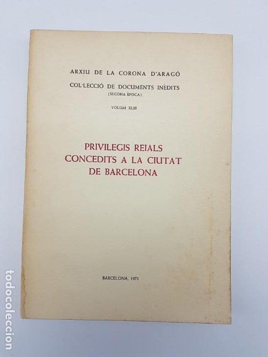 PRIVILEGIS REIALS CONCEDITS A LA CIUTAD DE BARCELONA ( CORONA D'ARAGÒ ) 1971 (Libros Antiguos, Raros y Curiosos - Historia - Otros)