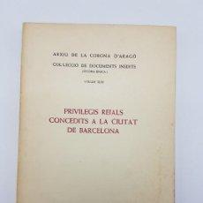 Libros antiguos: PRIVILEGIS REIALS CONCEDITS A LA CIUTAD DE BARCELONA ( CORONA D'ARAGÒ ) 1971. Lote 183586241
