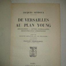 Libros antiguos: DE VERSAILLES AU PLAN YOUNG. RÉPARATIONS-DETTES INTERALLIÉES...SEYDOUX, JACQUES. 1932.. Lote 183708886