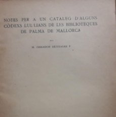 Libros antiguos: NOTES PER A UN CATÀLEG D´ALGUNS CÒDEXS LUL·LIANS...DE PALMA DE MALLORCA / M. OBRADOR BENNASAR. Lote 183818058