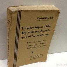 Libri antichi: TOMAS BIURRUN ... LA ESCULTURA RELIGIOSA Y BELLAS ARTES EN NAVARRA DURANTE LA EPOCA DEL RENACIMIENTO. Lote 183845600