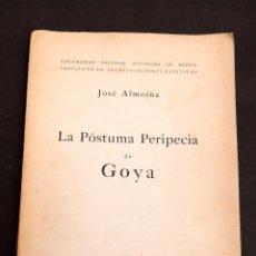 Libros antiguos: JOSÉ ALMOINA : LA PÓSTUMA PERIPECIA DE GOYA - DEDICATORIA AUTÓGRAFA DEL AUTOR. Lote 183892475