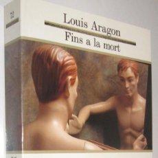 Libros antiguos: LOUIS ARAGON - FINS A LA MORT. Lote 183931578
