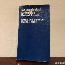 Libros antiguos: LA SOCIEDAD PRIMITIVA. ROBERT LOWIE . AMORRORTU EDITORIES. ANTROPOLOGIA. ORGANIZACIÓN SOCIAL. Lote 183954901
